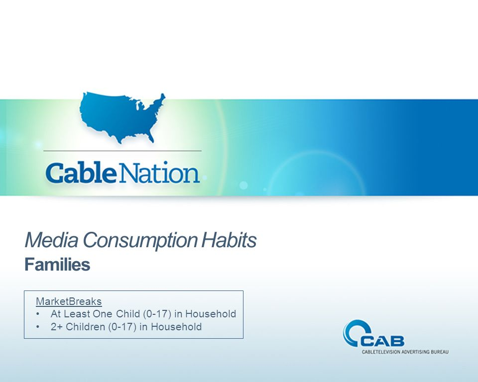 Media Consumption Habits Families MarketBreaks At Least One Child (0-17) in Household 2+ Children (0-17) in Household