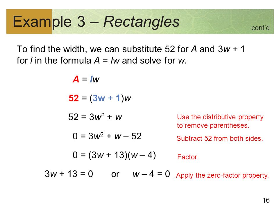 16 Example 3 – Rectangles To find the width, we can substitute 52 for A and 3w + 1 for l in the formula A = lw and solve for w.
