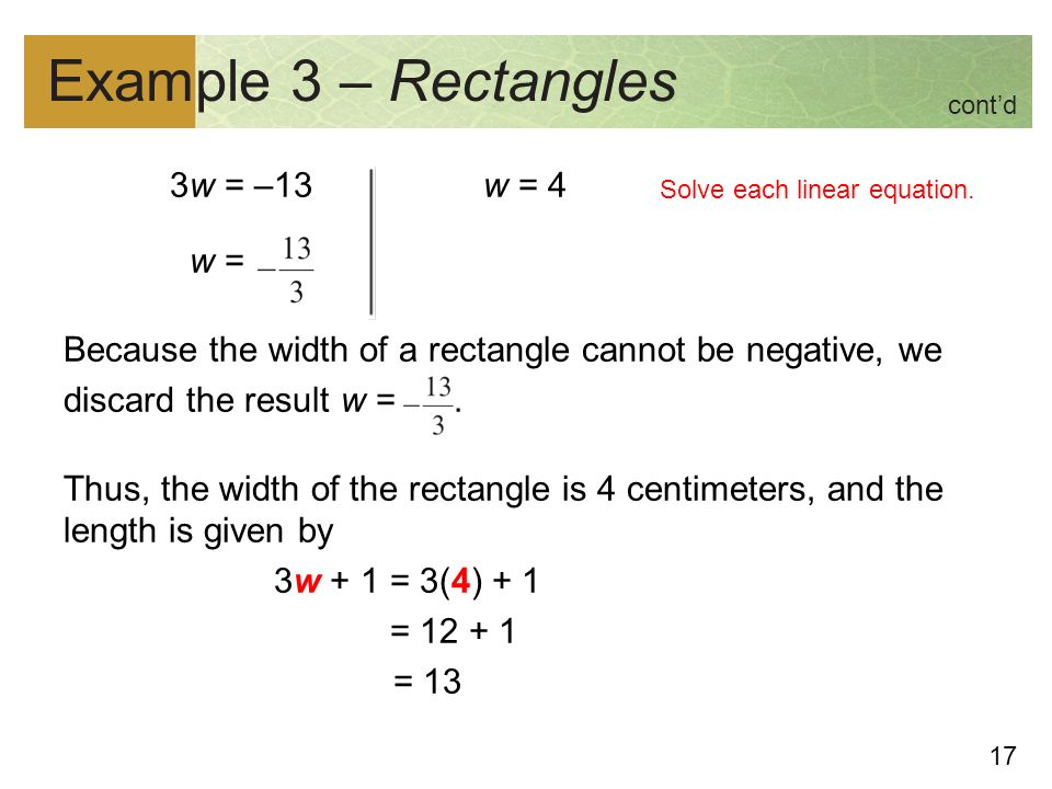 17 Example 3 – Rectangles 3w = –13 w = 4 w = Because the width of a rectangle cannot be negative, we discard the result w =.
