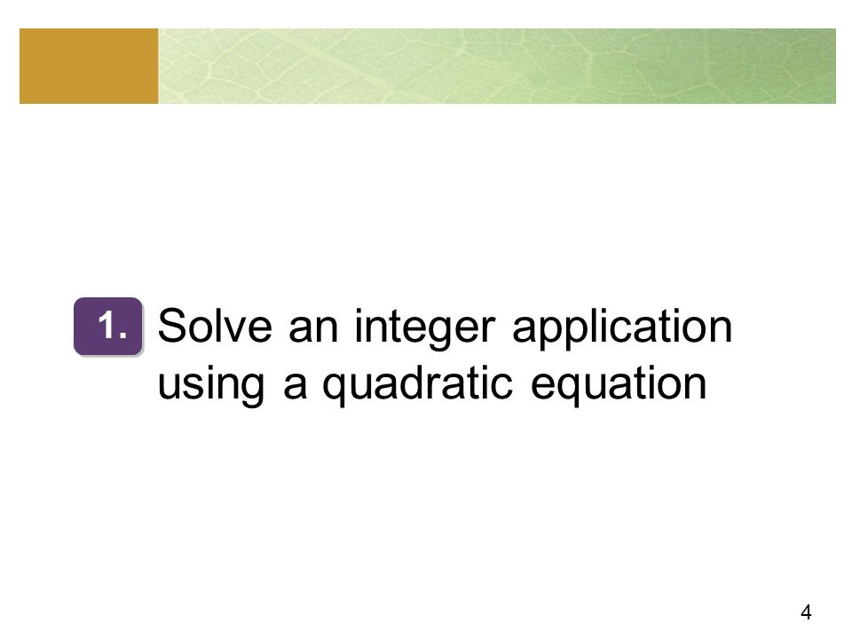 4 Solve an integer application using a quadratic equation 1.