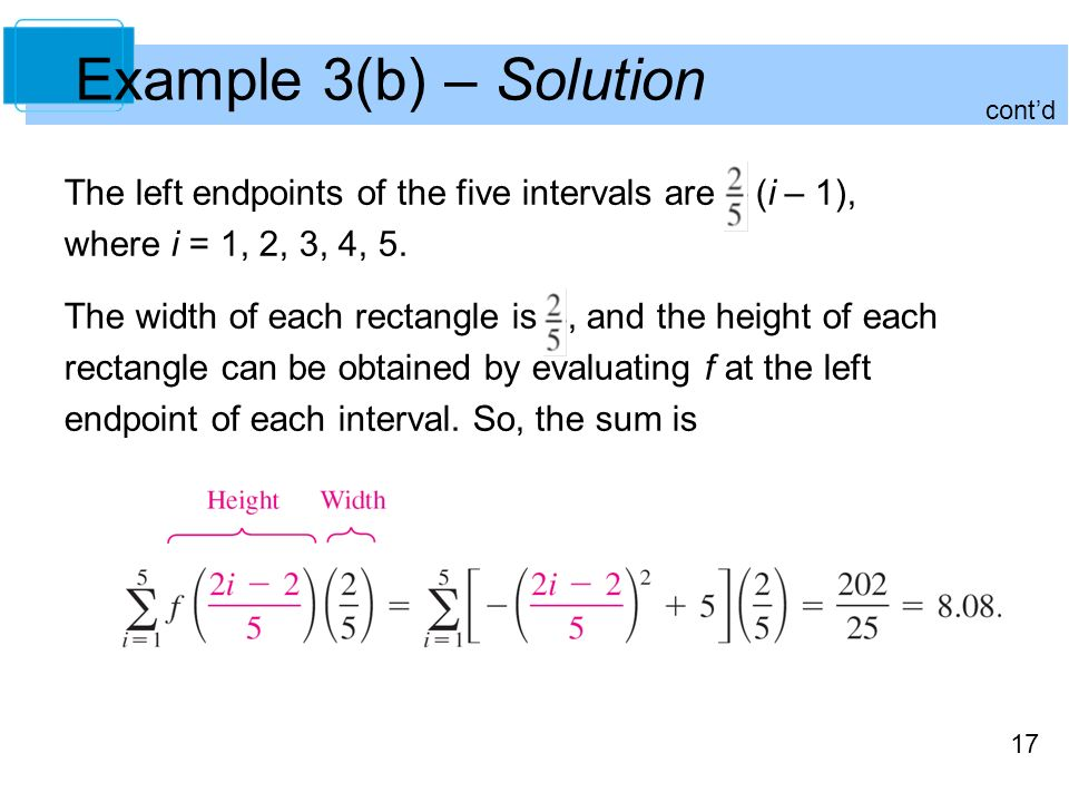17 Example 3(b) – Solution The left endpoints of the five intervals are (i – 1), where i = 1, 2, 3, 4, 5.