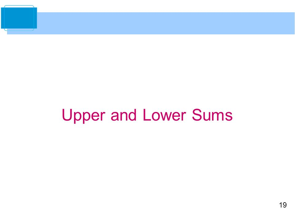 19 Upper and Lower Sums