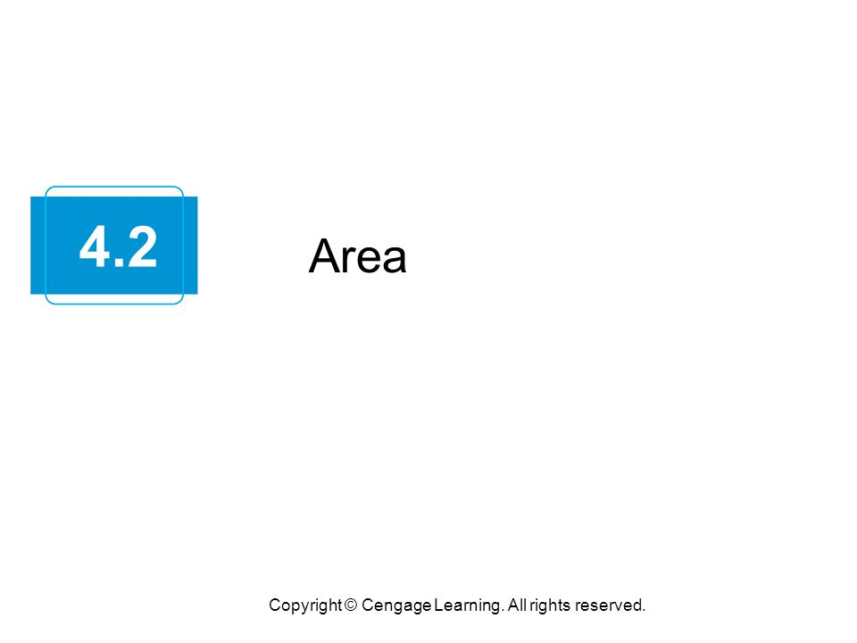 Area Copyright © Cengage Learning. All rights reserved. 4.2