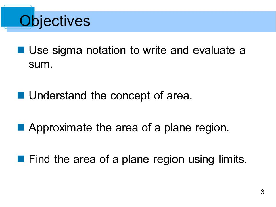 3 Use sigma notation to write and evaluate a sum. Understand the concept of area.