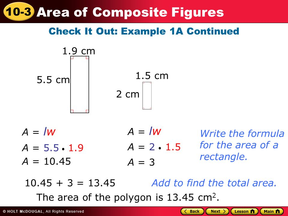 10-3 Area of Composite Figures A = lw A = A = Write the formula for the area of a rectangle.