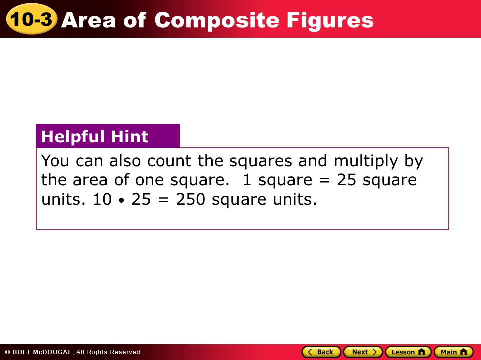 10-3 Area of Composite Figures You can also count the squares and multiply by the area of one square.
