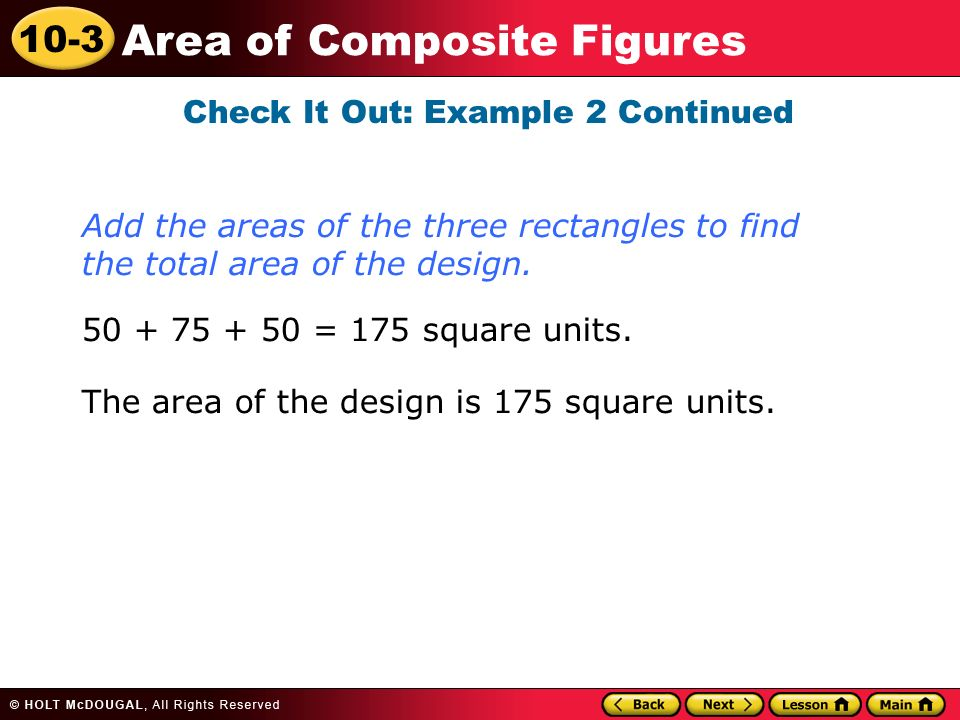 10-3 Area of Composite Figures Check It Out: Example 2 Continued = 175 square units.