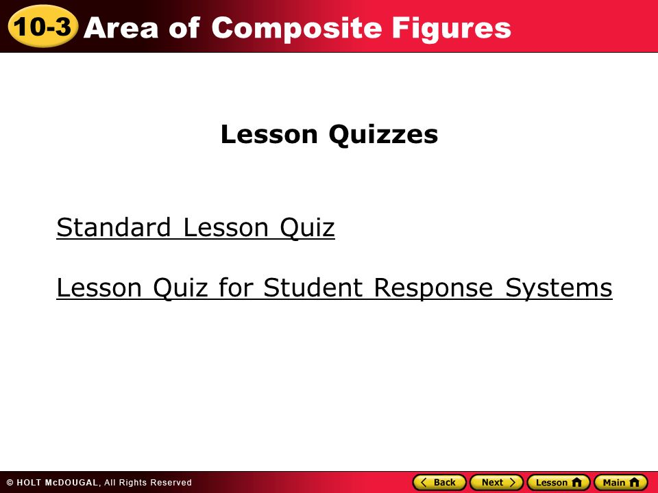 10-3 Area of Composite Figures Standard Lesson Quiz Lesson Quizzes Lesson Quiz for Student Response Systems