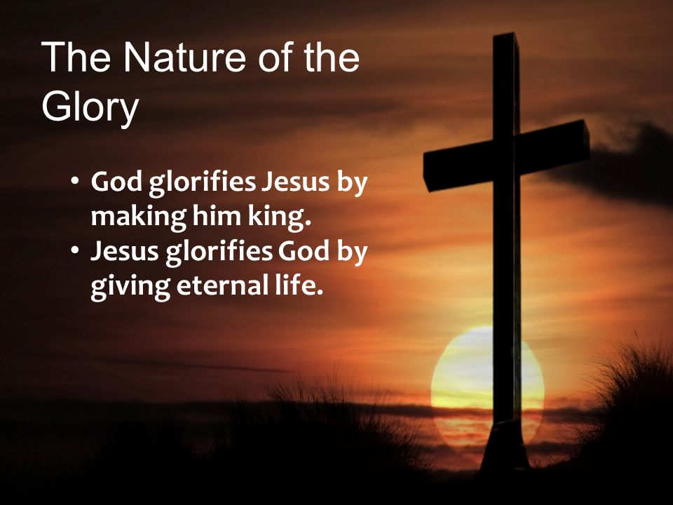 The Nature of the Glory God glorifies Jesus by making him king.