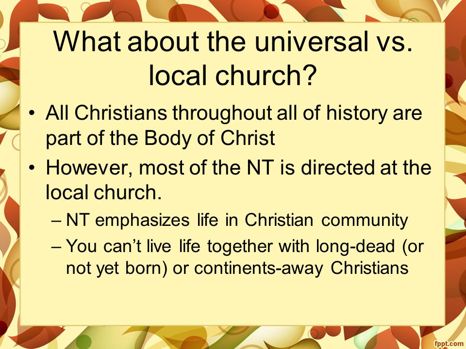 What about the universal vs. local church.