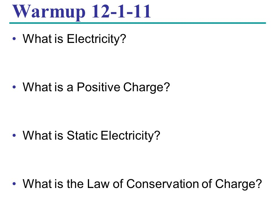 Warmup 12-1-11 What is Electricity. What is a Positive Charge.