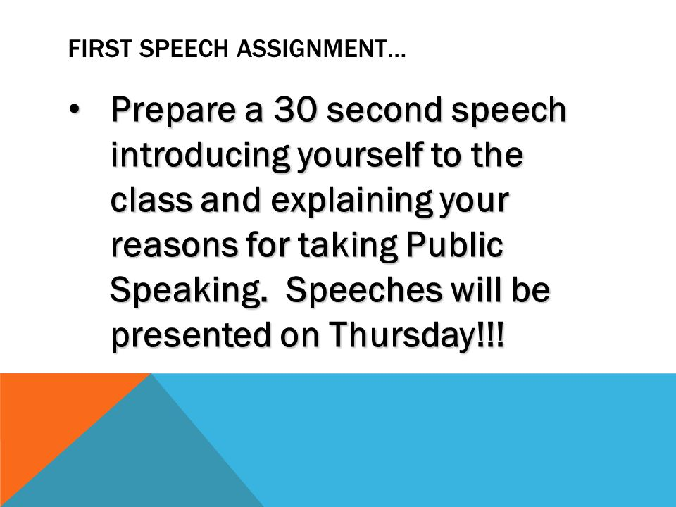 first speech assignment prepare a 30 second speech introducing yourself to the class and explaining