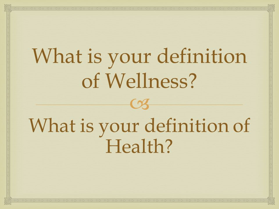  What is your definition of Wellness What is your definition of Health