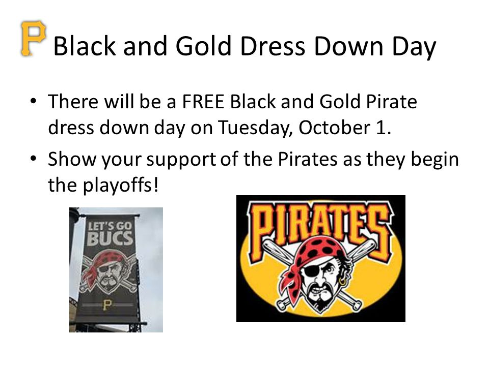 Black and Gold Dress Down Day There will be a FREE Black and Gold Pirate dress down day on Tuesday, October 1.