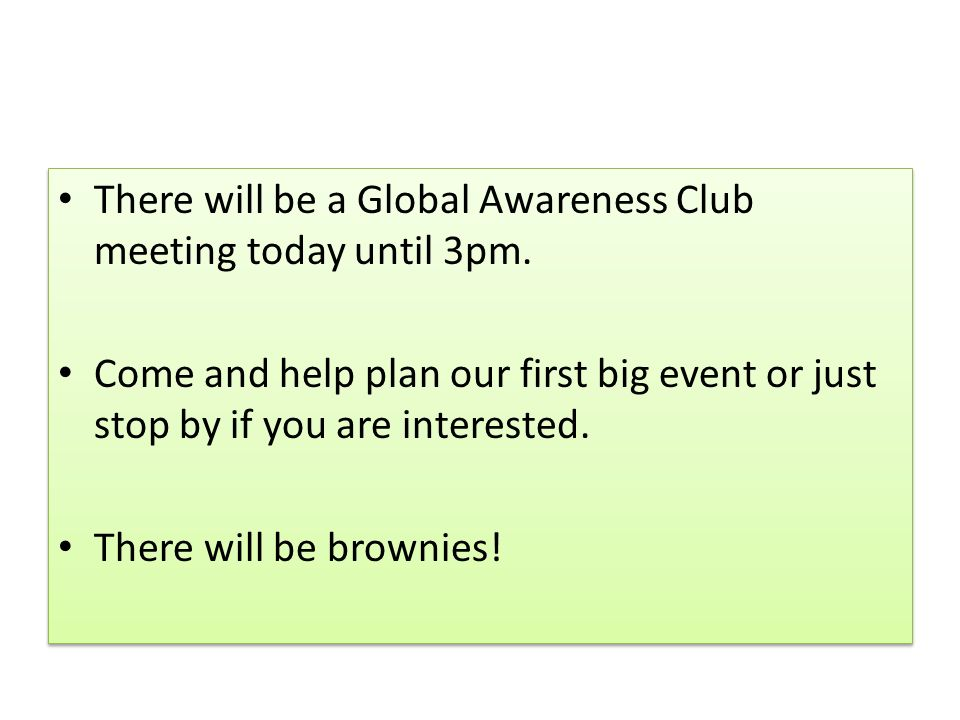 There will be a Global Awareness Club meeting today until 3pm.