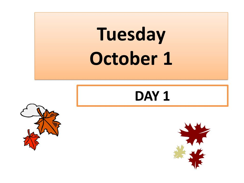 Tuesday October 1 DAY 1
