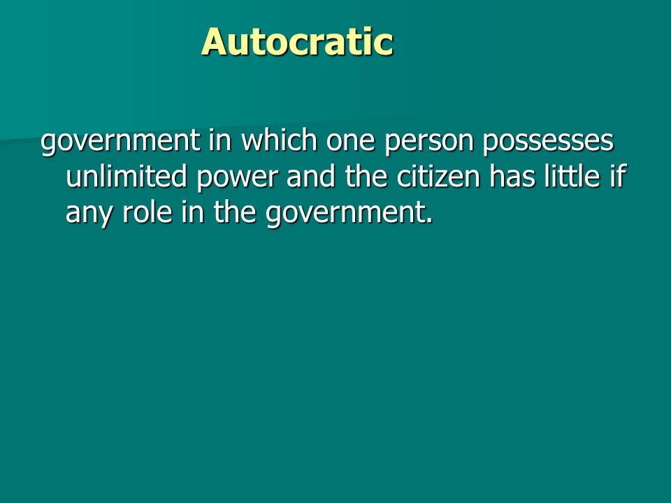 Autocratic government in which one person possesses unlimited power and the citizen has little if any role in the government.