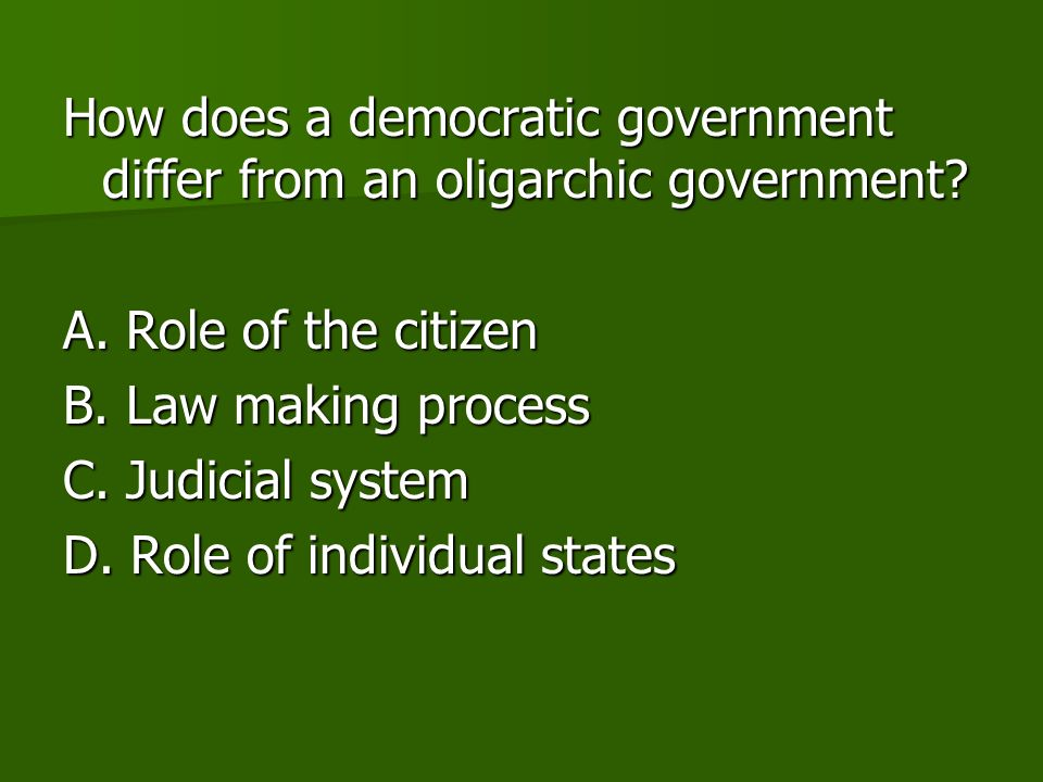 How does a democratic government differ from an oligarchic government.