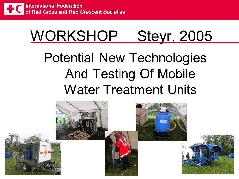 WORKSHOP Steyr, 2005 Potential New Technologies And Testing Of Mobile Water Treatment Units