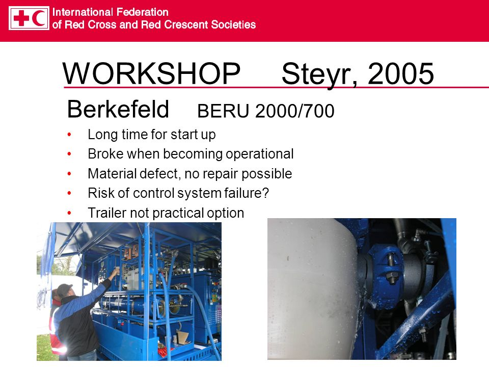 WORKSHOP Steyr, 2005 Berkefeld BERU 2000/700 Long time for start up Broke when becoming operational Material defect, no repair possible Risk of control system failure.