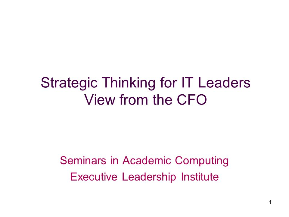 1 Strategic Thinking For It Leaders View From The Cfo Seminars In