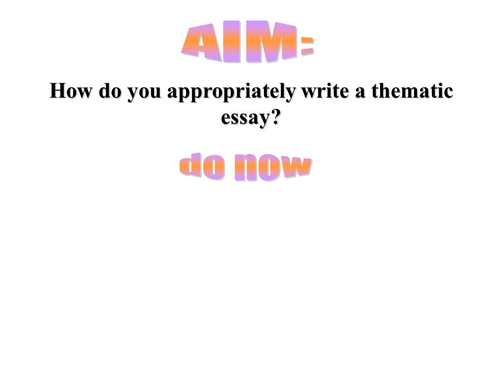 How do you appropriately write a thematic essay