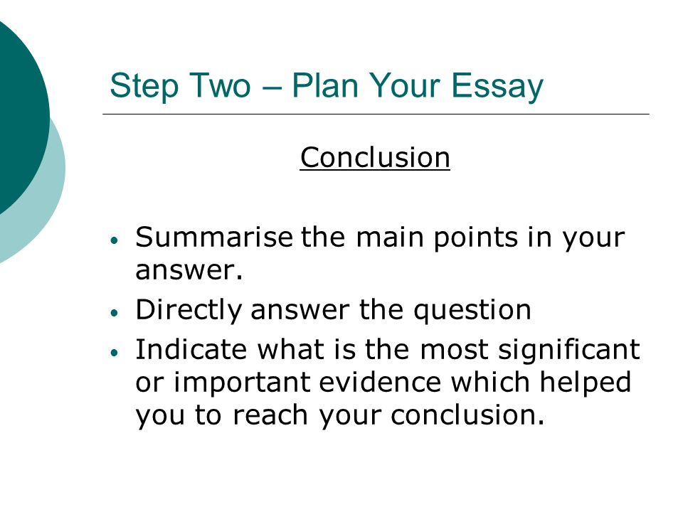 Step Two – Plan Your Essay Conclusion Summarise the main points in your answer.