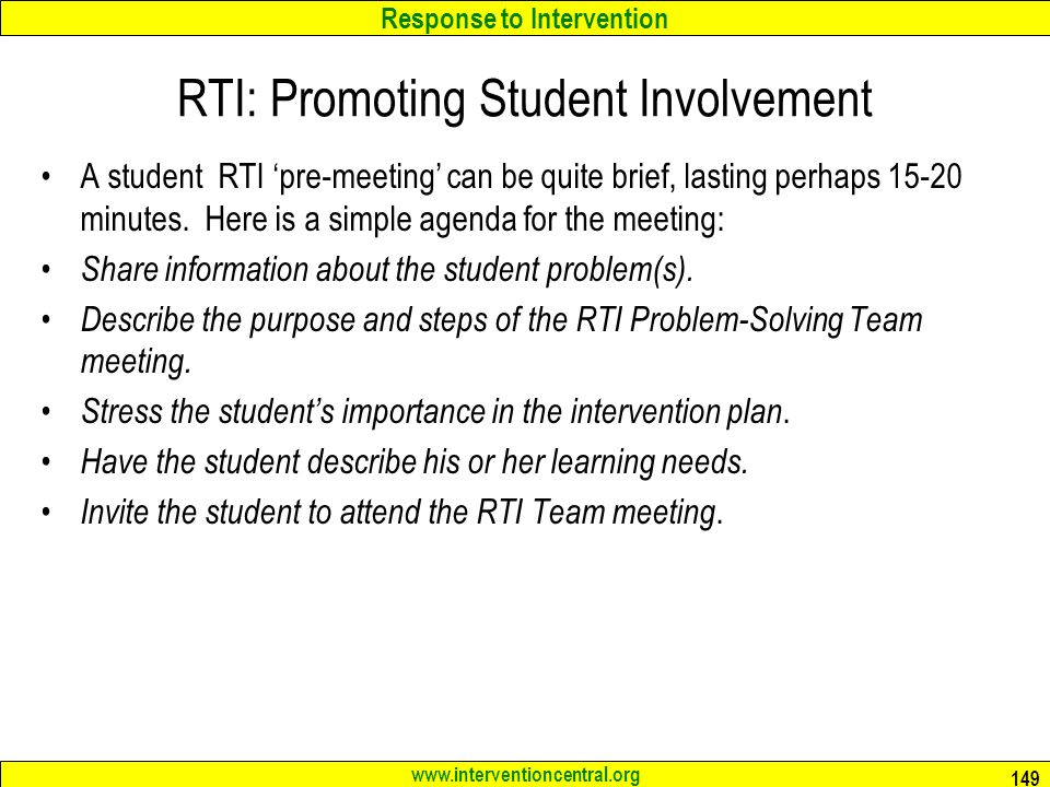 Response to Intervention www.interventioncentral.org RTI: Promoting Student Involvement A student RTI 'pre-meeting' can be quite brief, lasting perhaps 15-20 minutes.