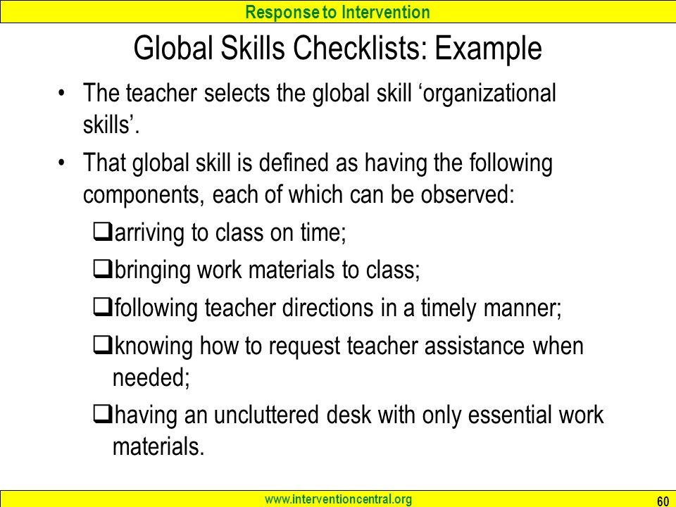 Response to Intervention www.interventioncentral.org Global Skills Checklists: Example The teacher selects the global skill 'organizational skills'.