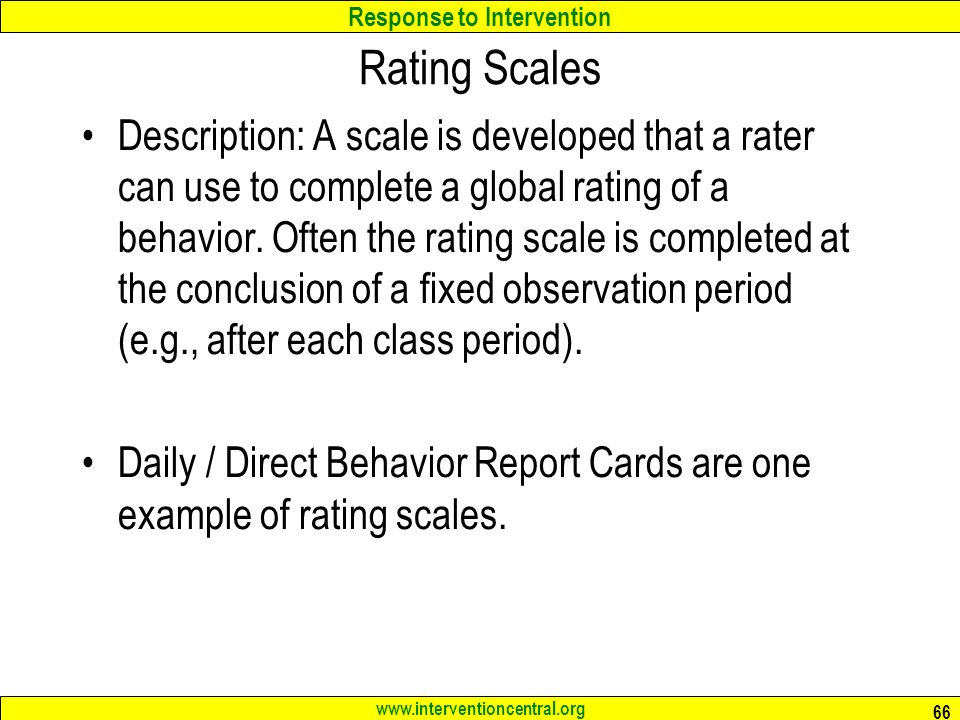 Response to Intervention www.interventioncentral.org Rating Scales Description: A scale is developed that a rater can use to complete a global rating of a behavior.