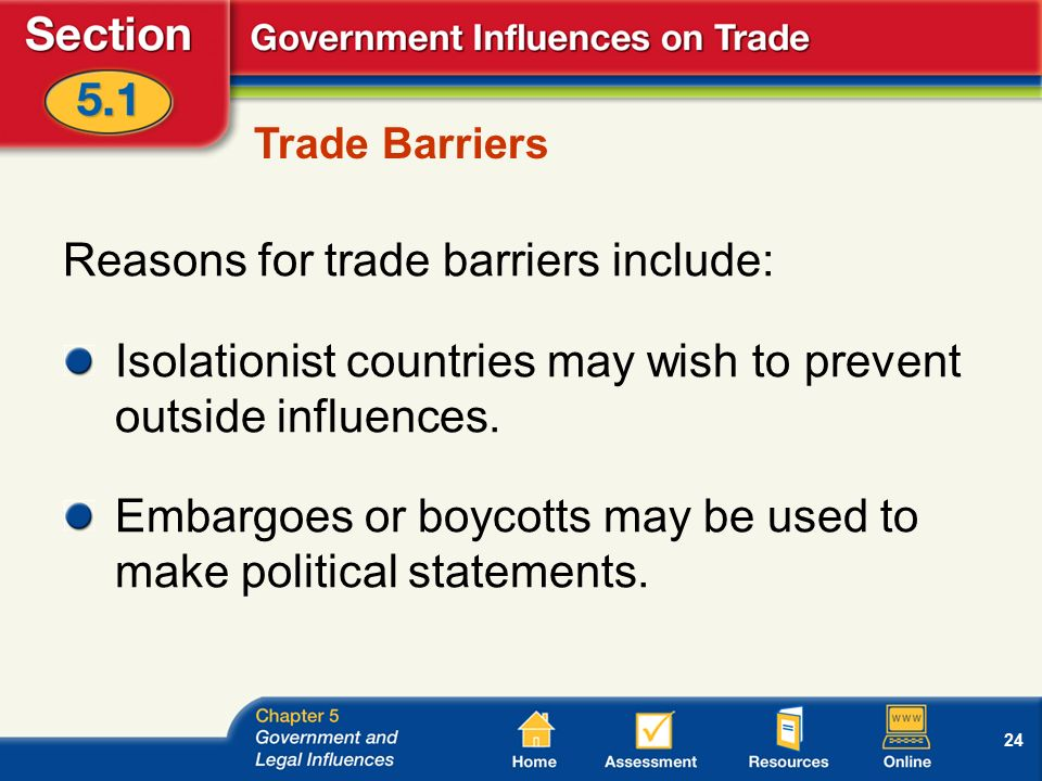 24 Trade Barriers Reasons for trade barriers include: Isolationist countries may wish to prevent outside influences.