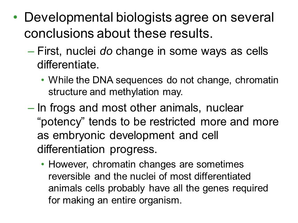 Developmental biologists agree on several conclusions about these results.