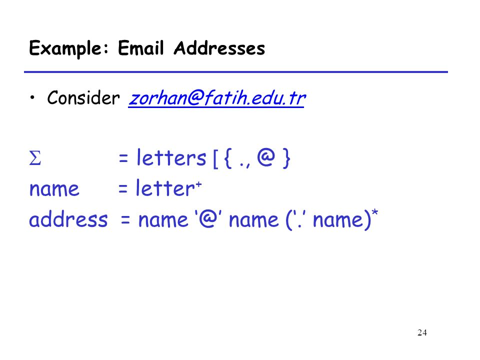 24 Example:  Addresses Consider  = letters [ } name = letter + address = name name ('.' name) *