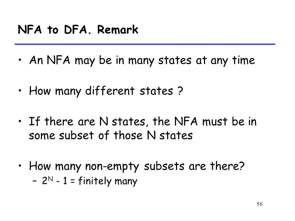 56 NFA to DFA. Remark An NFA may be in many states at any time How many different states .