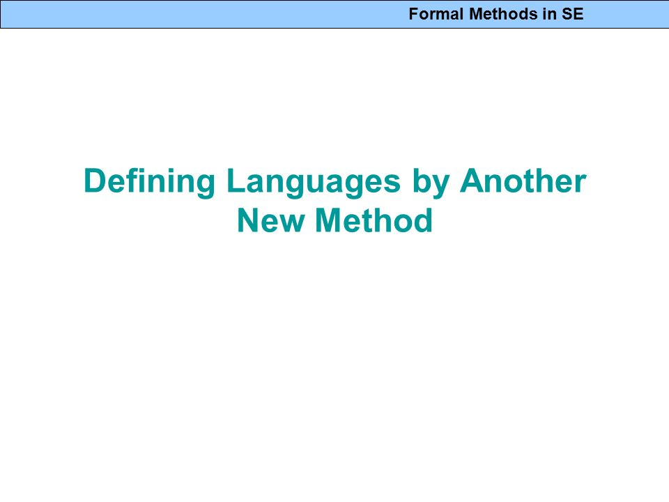Formal Methods in SE Defining Languages by Another New Method