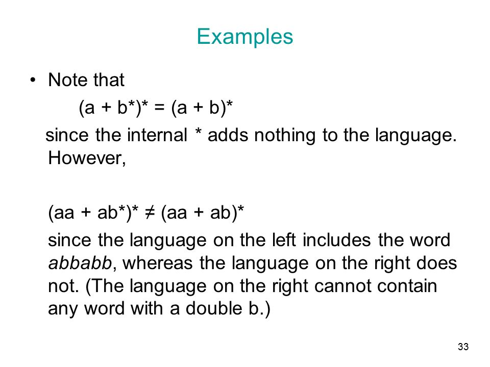 33 Examples Note that (a + b*)* = (a + b)* since the internal * adds nothing to the language.