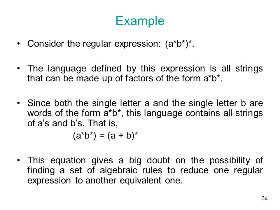 34 Example Consider the regular expression: (a*b*)*.