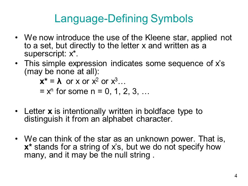 4 Language-Defining Symbols We now introduce the use of the Kleene star, applied not to a set, but directly to the letter x and written as a superscript: x*.
