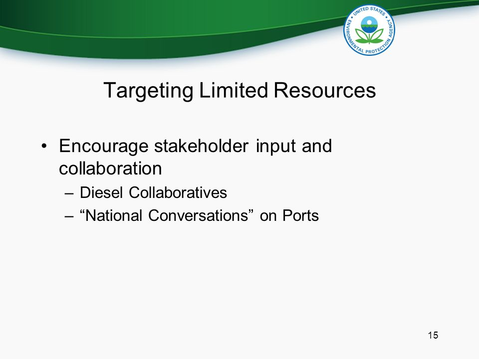 Targeting Limited Resources Encourage stakeholder input and collaboration –Diesel Collaboratives – National Conversations on Ports 15