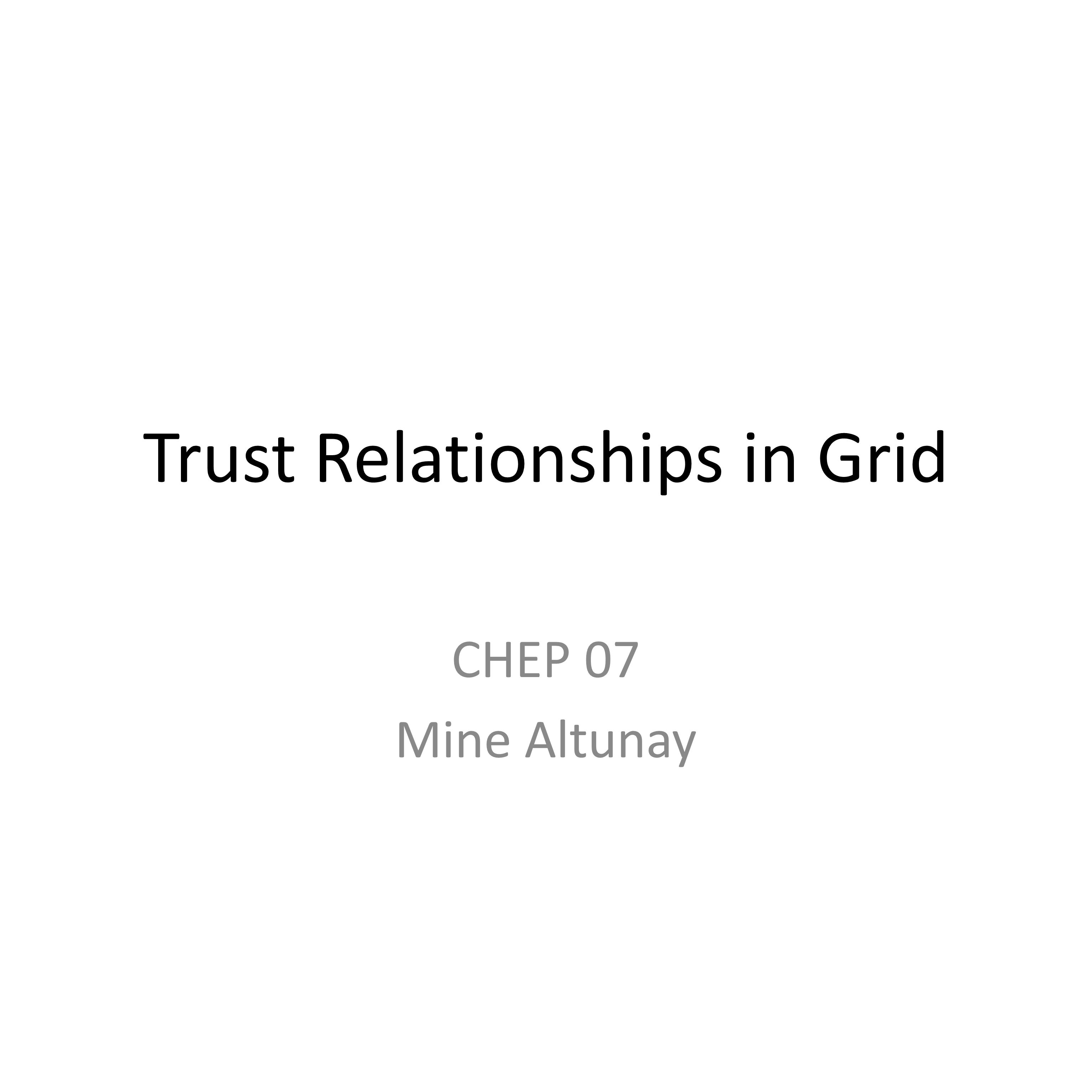 Trust Relationships In Grid Chep 07 Mine Altunay Ppt Download
