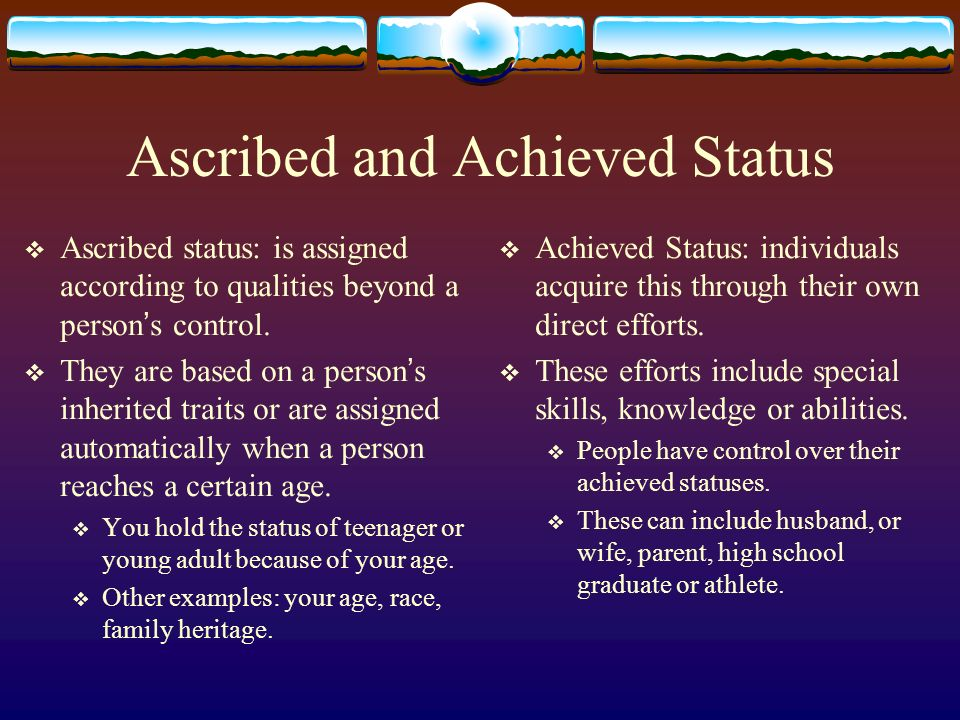sociology 1101 ascribed achieved and master In sociology achieved status also known as acquired status, is a position in a social system that is achieved on merit basis it is an acquired position.
