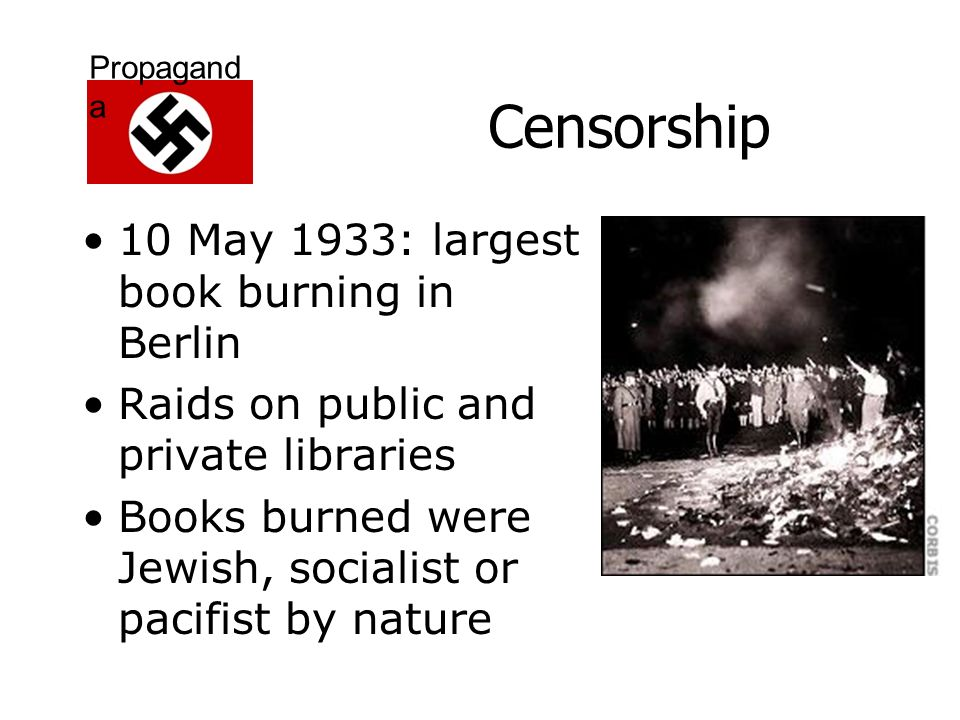 Propagand A Nazi Propaganda Propagand A Propaganda Is The Use Of   Propagand A Censorship  May  Largest Book Burning In Berlin Raids  On Public And Private Libraries Books Burned Were Jewish Socialist Or  Pacifist