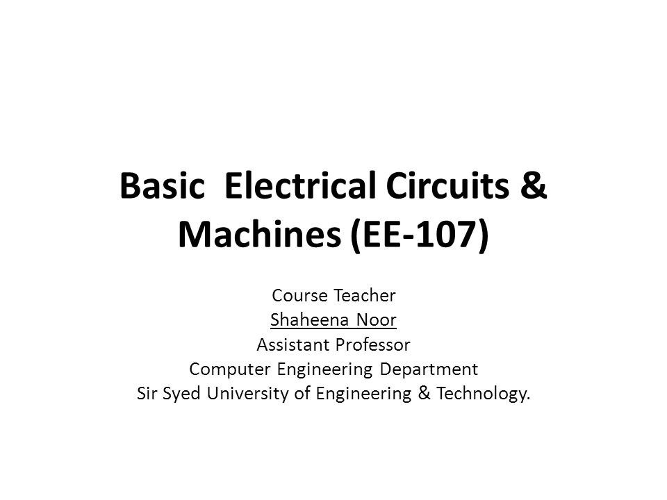 Basic Electrical Circuits & Machines (EE-107) Course Teacher