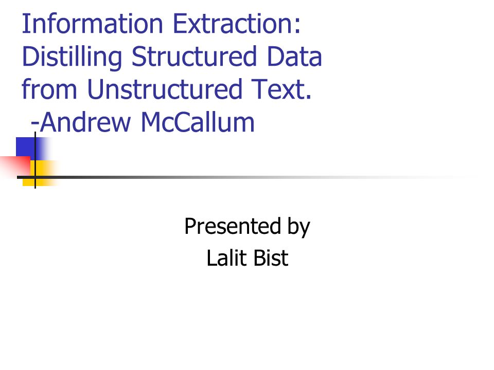 Information Extraction: Distilling Structured Data from