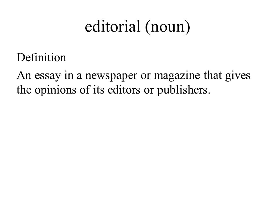 Nd Quarter Academic Vocabulary Cycle  Editorial Noun   Editorial Noun Definition An Essay In A Newspaper Or Magazine That  Gives The Opinions Of Its Editors Or Publishers