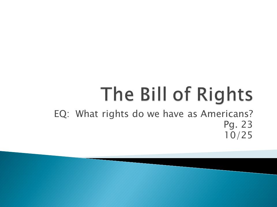 EQ: What rights do we have as Americans Pg /25