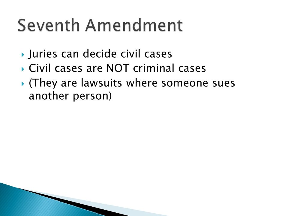  Juries can decide civil cases  Civil cases are NOT criminal cases  (They are lawsuits where someone sues another person)