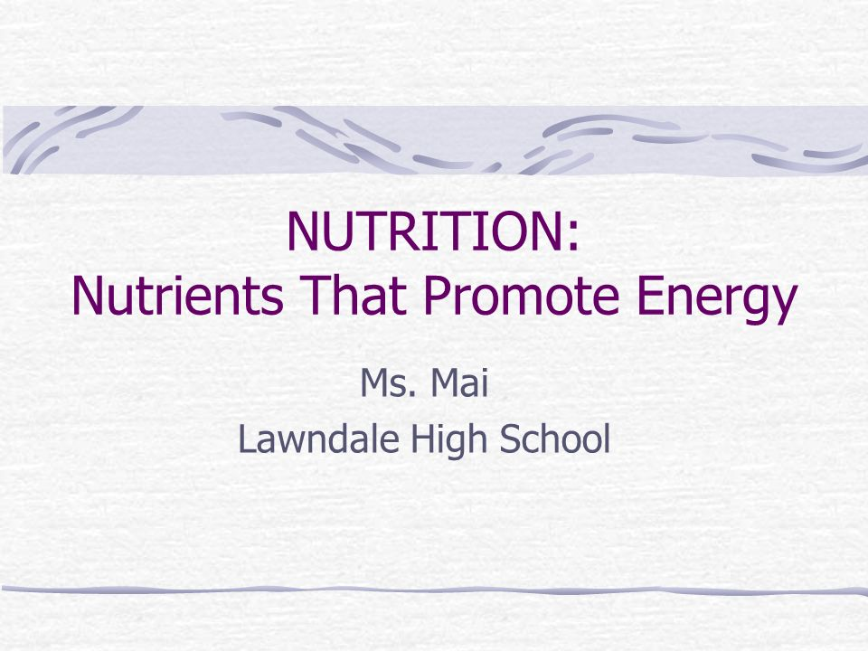 NUTRITION: Nutrients That Promote Energy Ms. Mai Lawndale High School