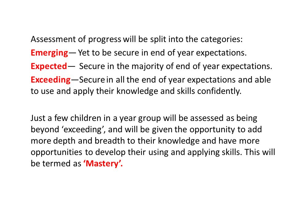 Assessment of progress will be split into the categories: Emerging— Yet to be secure in end of year expectations.