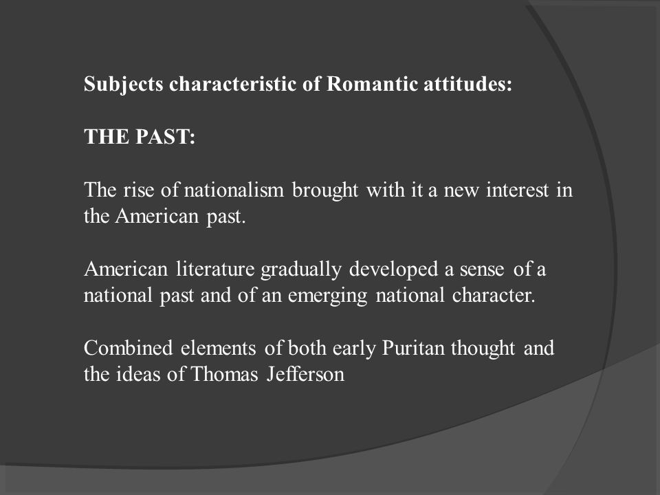 Subjects characteristic of Romantic attitudes: THE PAST: The rise of nationalism brought with it a new interest in the American past.